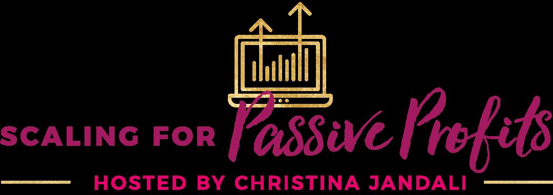 Scaling for Passive Profits - Christina Jandali
